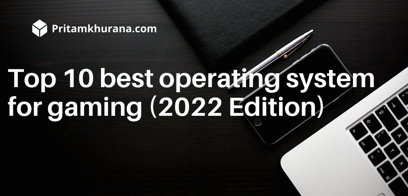 Top 10 best operating system for gaming (2022 Edition)